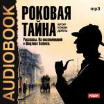 Аудиокнига Роковая тайна. Рассказы. Из воспоминаний о Шерлоке Холмсе